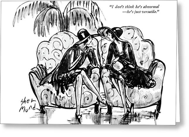 I Don't Think He's Abnormal - He's Just Versatile Greeting Card by Barbara Shermund