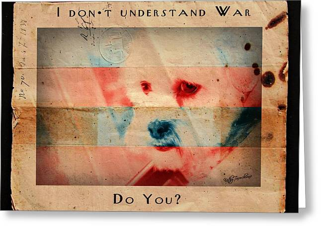 Greeting Card featuring the digital art I Don't Understand War by Kathy Tarochione