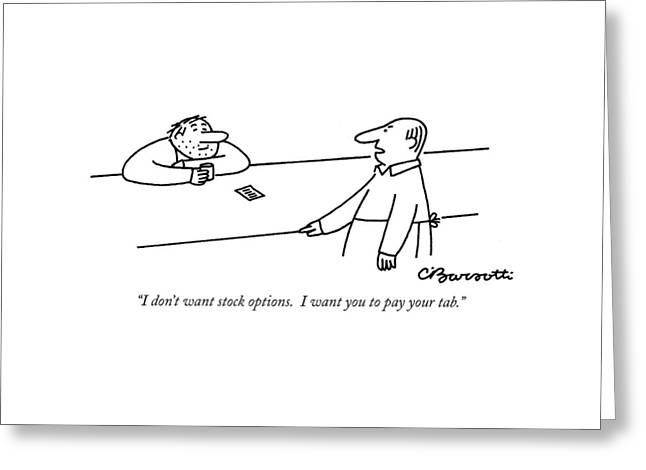 I Don't Want Stock Options. I Want You To Pay Greeting Card by Charles Barsotti