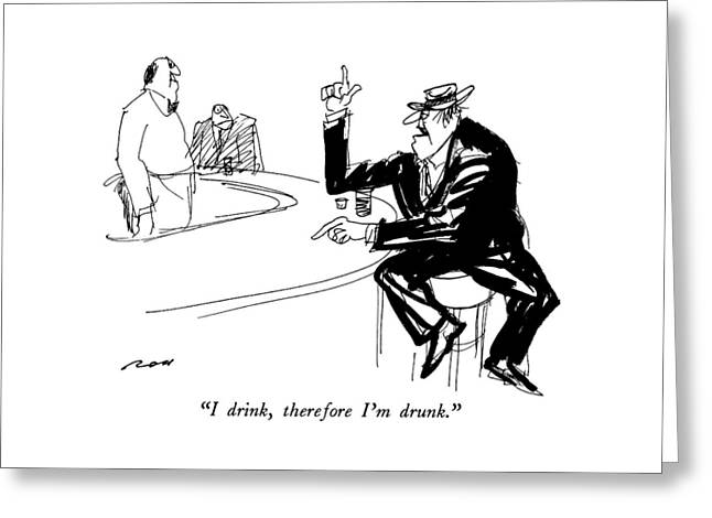 I Drink, Therefore I'm Drunk Greeting Card
