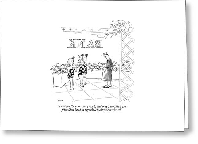 I Enjoyed The Sauna Very Much Greeting Card by George Booth