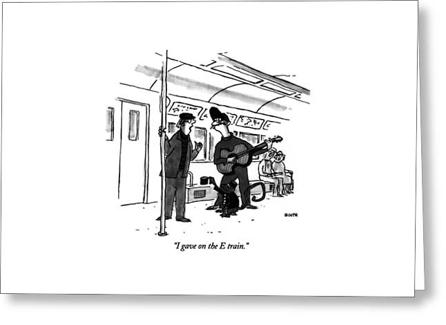 I Gave On The E Train Greeting Card by George Booth
