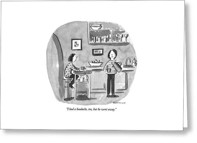 I Had A Headache Greeting Card by Liza Donnelly