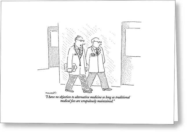 I Have No Objection To Alternative Medicine Greeting Card by Robert Mankoff