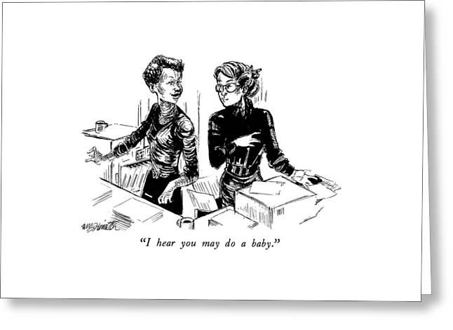 I Hear You May Do A Baby Greeting Card by William Hamilton