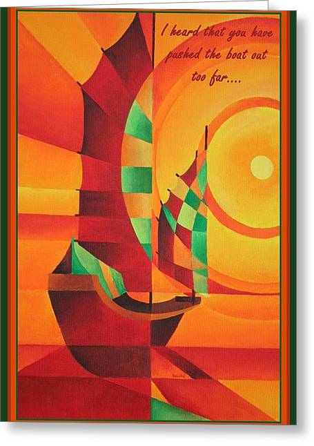 I Heard That You Have Pushed The Boat Out Too Far Greeting Card by Tracey Harrington-Simpson