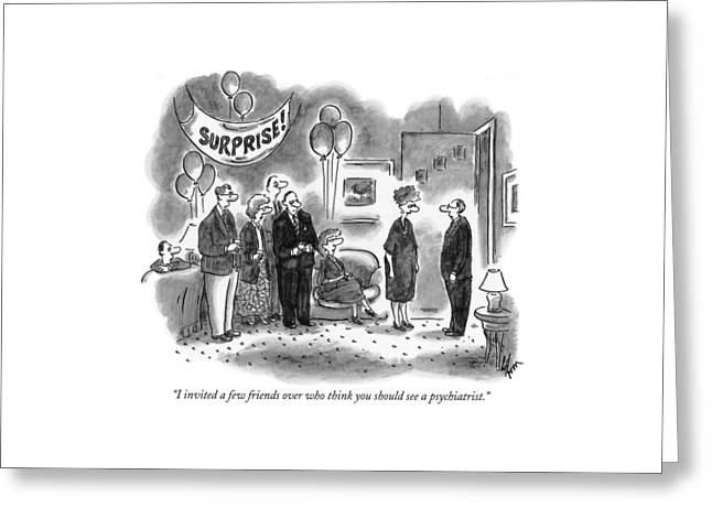 I Invited A Few Friends Over Who Think Greeting Card by Frank Cotham