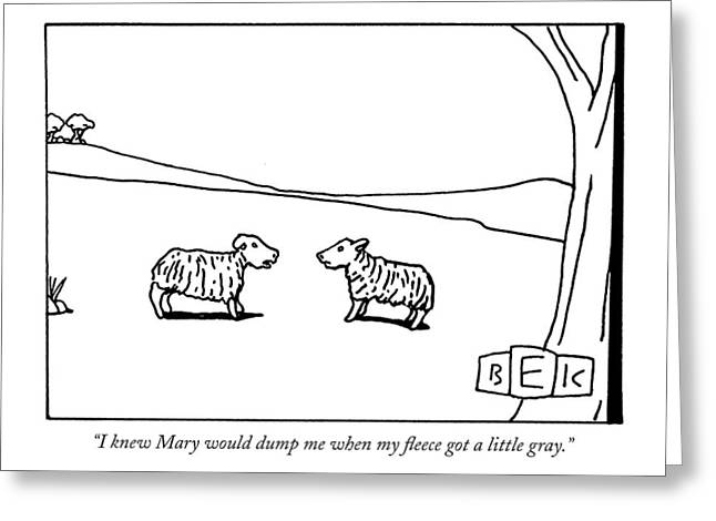 I Knew Mary Would Dump Me When My Fleece Got Greeting Card by Bruce Eric Kaplan