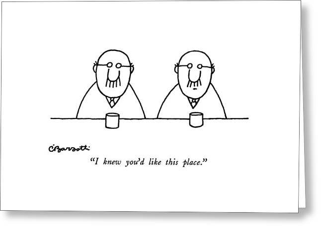 I Knew You'd Like This Place Greeting Card by Charles Barsotti