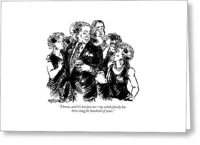 I Know, And It's Not Just Me - My Whole Family Greeting Card by William Hamilton
