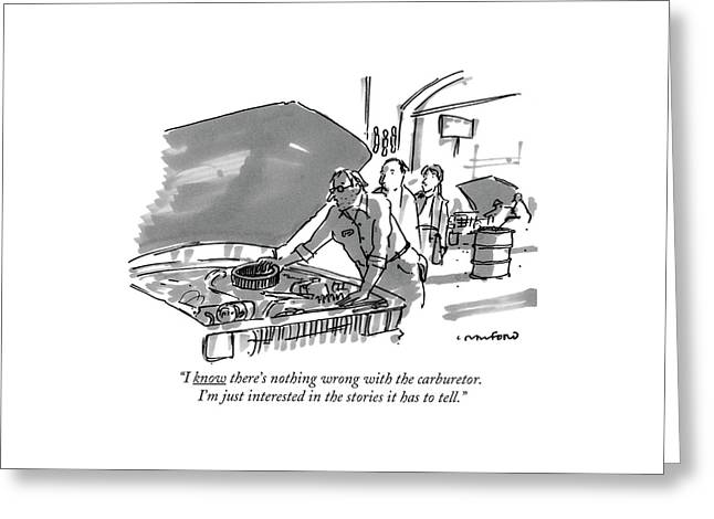 I Know There's Nothing Wrong With The Carburetor Greeting Card by Michael Crawford