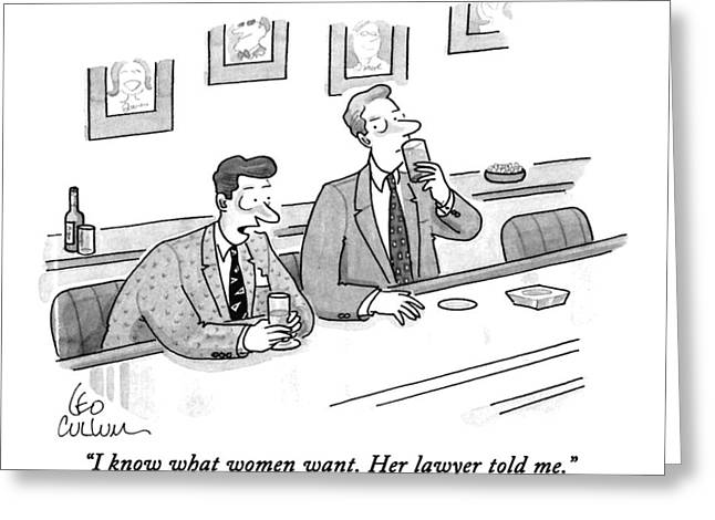 I Know What Women Want.  Her Lawyer Told Me Greeting Card by Leo Cullu
