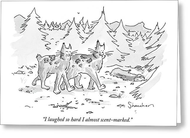 I Laughed So Hard I Almost Scent-marked Greeting Card by Danny Shanahan