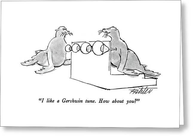 I Like A Gershwin Tune.  How About You? Greeting Card