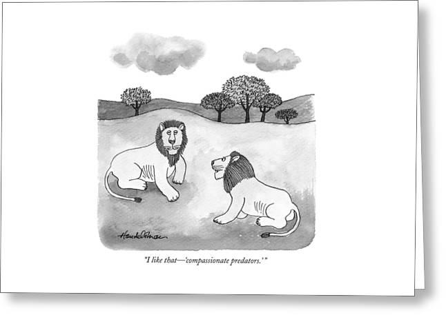 I Like That - 'compassionate Predators.' Greeting Card