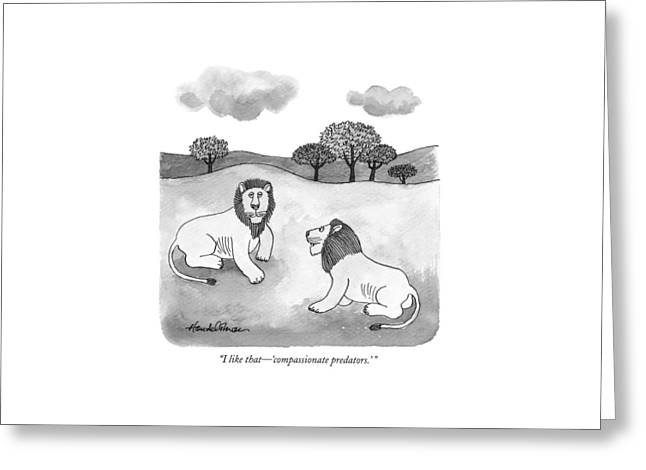 I Like That - 'compassionate Predators.' Greeting Card by J.B. Handelsman