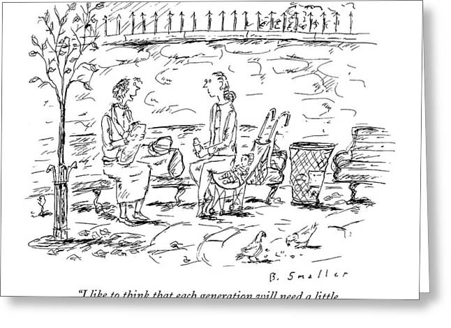 I Like To Think That Each Generation Will Need Greeting Card by Barbara Smaller