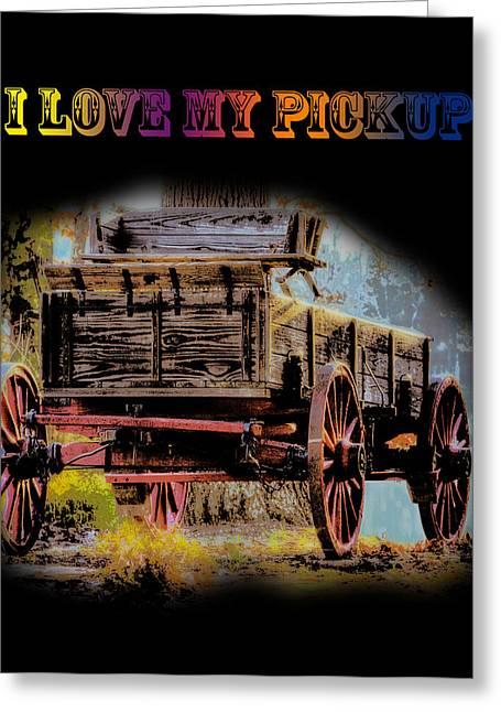 Rustic - Wagon - I Love My Pickup-black Greeting Card by Barry Jones