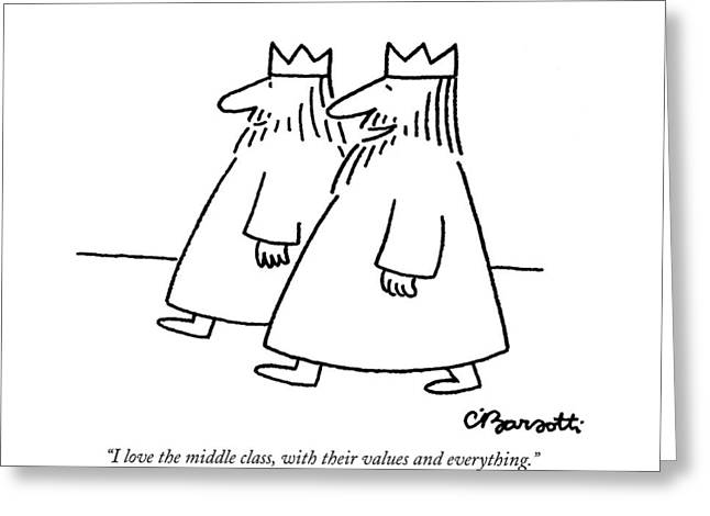 I Love The Middle Class Greeting Card by Charles Barsotti