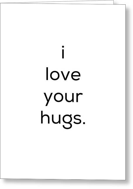 Greeting Card featuring the photograph I Love Your Hugs by Kim Fearheiley