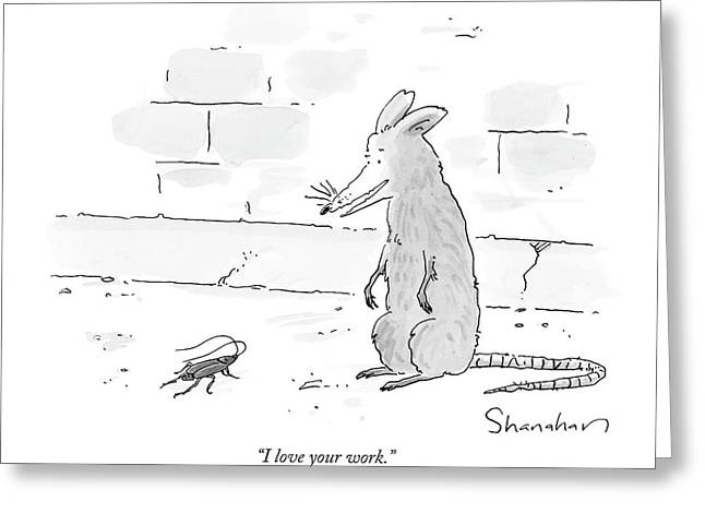 I Love Your Work Greeting Card by Danny Shanahan