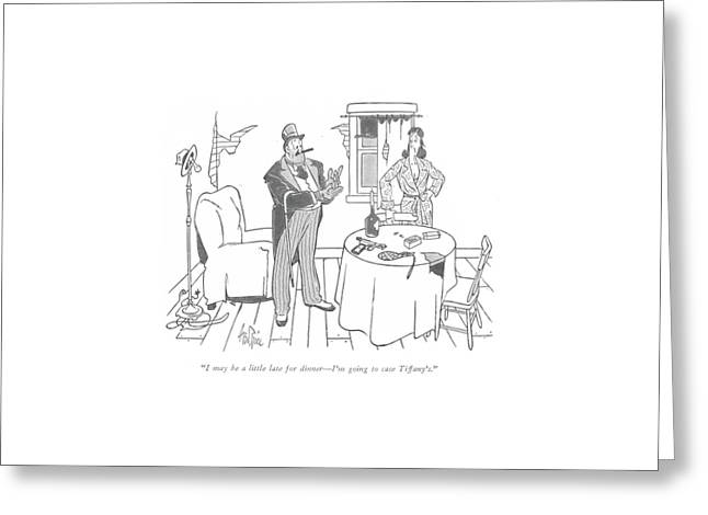 I May Be A Little Late For Dinner - I'm Going Greeting Card by George Price