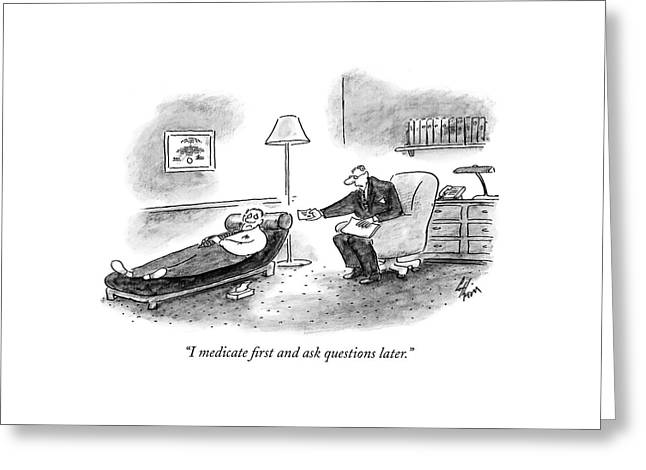I Medicate First And Ask Questions Later Greeting Card by Frank Cotham