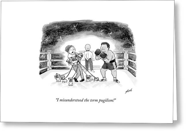 I Misunderstood The Term Pugilism! Greeting Card by Tom Toro