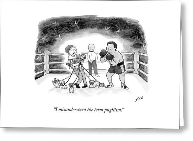 I Misunderstood The Term Pugilism! Greeting Card
