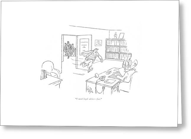 I Need Legal Advice - Fast Greeting Card by George Price