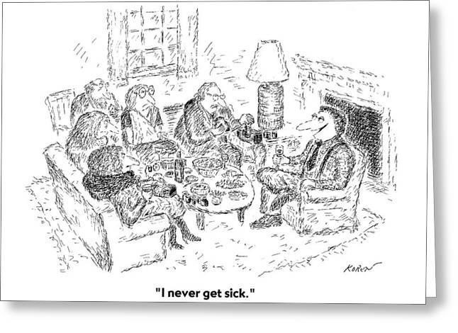 I Never Get Sick Greeting Card by Edward Koren