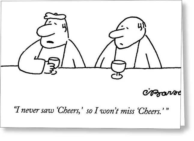 I Never Saw 'cheers Greeting Card by Charles Barsotti