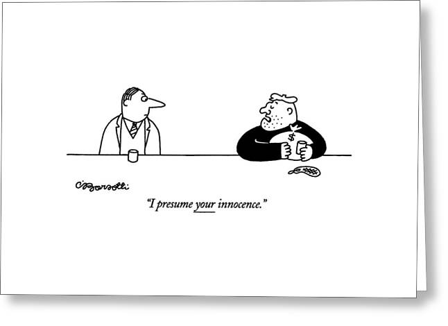 I Presume Your Innocence Greeting Card by Charles Barsotti