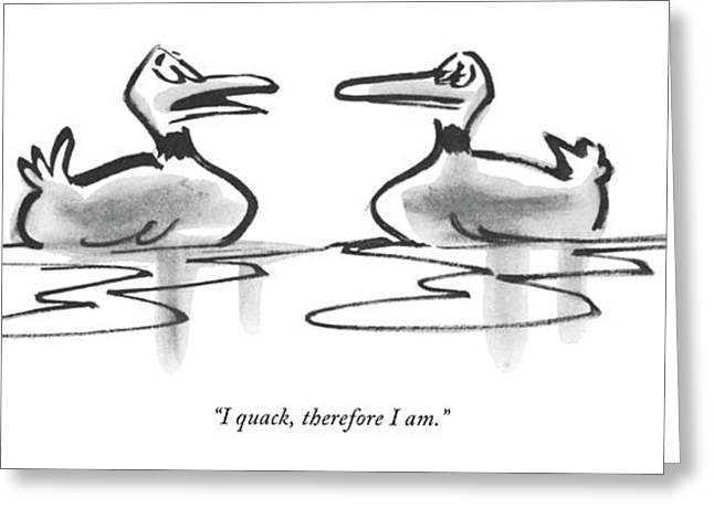 I Quack, Therefore I Am Greeting Card