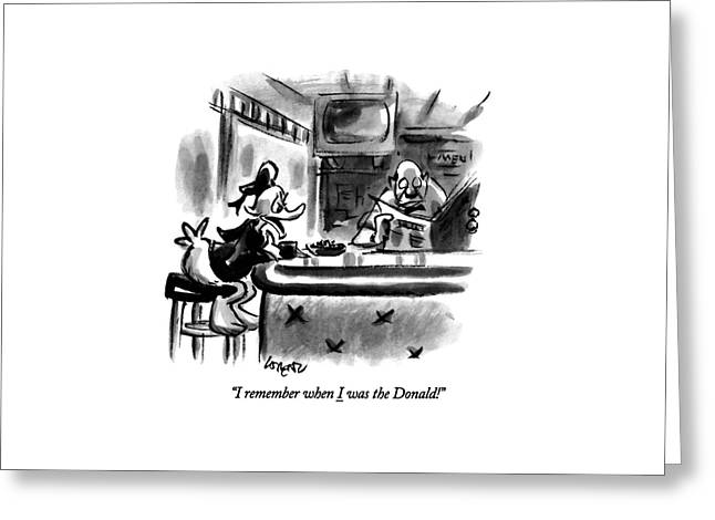 I Remember When I Was The Donald! Greeting Card by Lee Lorenz