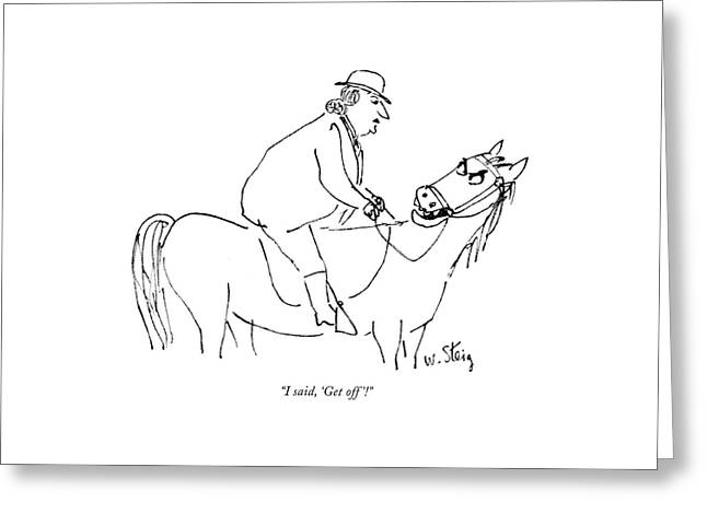 I Said, 'get Off'! Greeting Card by William Steig