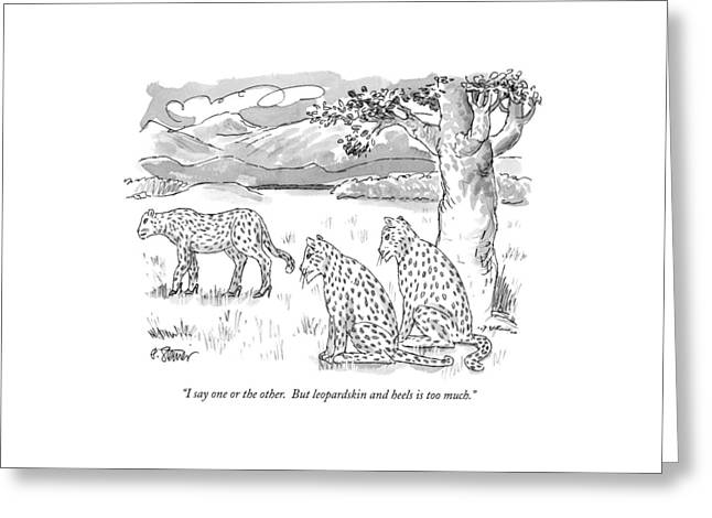I Say One Or The Other.  But Leopardskin Greeting Card by Peter Steiner