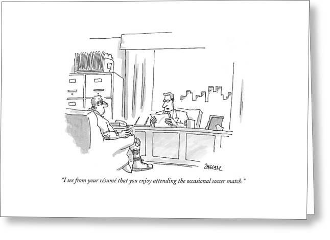 I See From Your Resume That You Enjoy Attending Greeting Card by Jack Ziegler