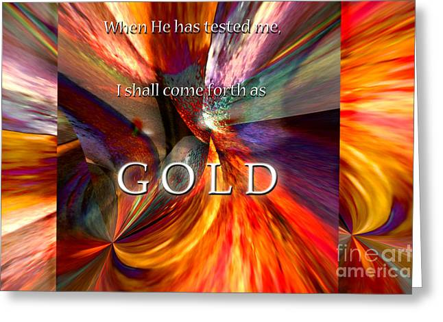 I Shall Come Forth As Gold Greeting Card