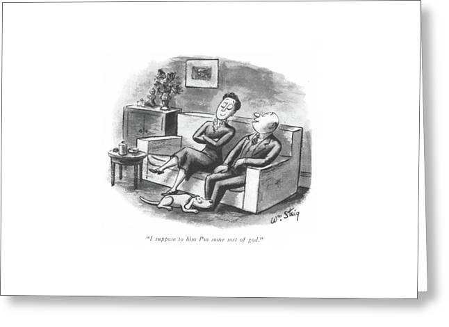I Suppose To Him I'm Some Sort Of God Greeting Card by William Steig