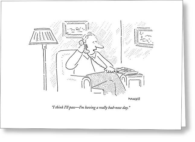 I Think I'll Pass - I'm Having A Really Bad-nose Greeting Card by Robert Mankoff