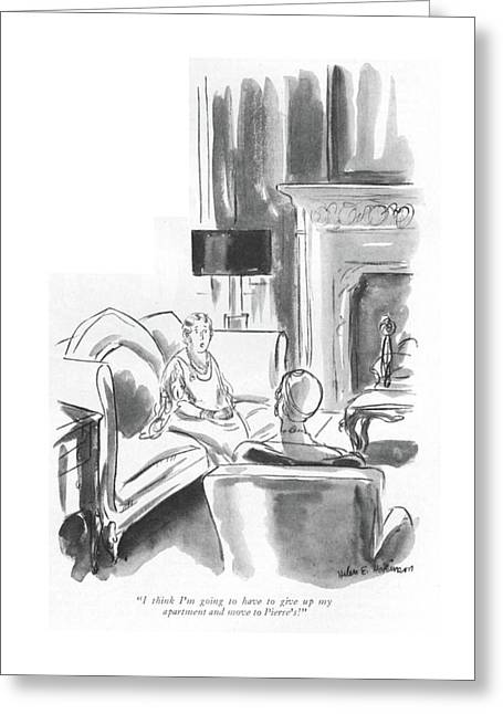 I Think I'm Going To Have To Give Up My Apartment Greeting Card by Helen E. Hokinson