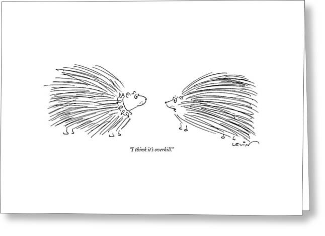 I Think It's Overkill Greeting Card by Arnie Levin