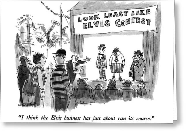 I Think The Elvis Business Has Just About Run Greeting Card