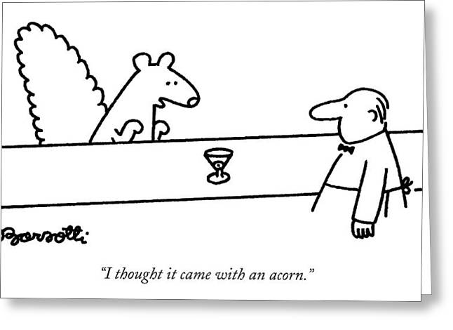 I Thought It Came With An Acorn Greeting Card by Charles Barsotti