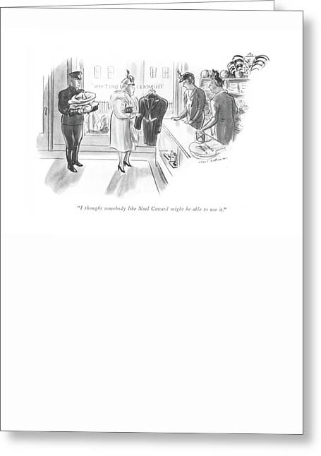 I Thought Somebody Like Noel Coward Might Be Able Greeting Card by Helen E. Hokinson
