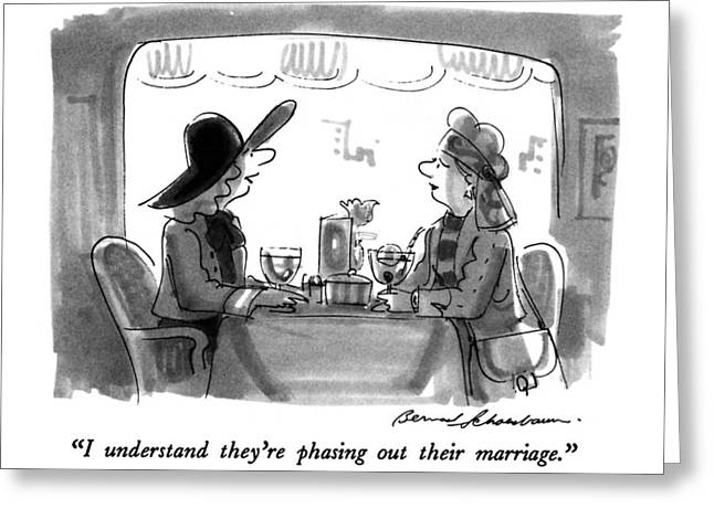 I Understand They're Phasing Out Their Marriage Greeting Card by Bernard Schoenbau