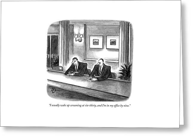I Usually Wake Up Screaming At Six-thirty Greeting Card by Frank Cotham