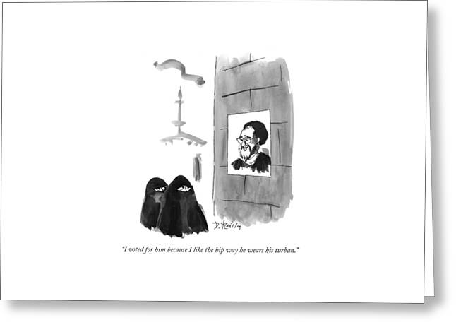 I Voted For Him Because I Like The Hip Way Greeting Card by Donald Reilly