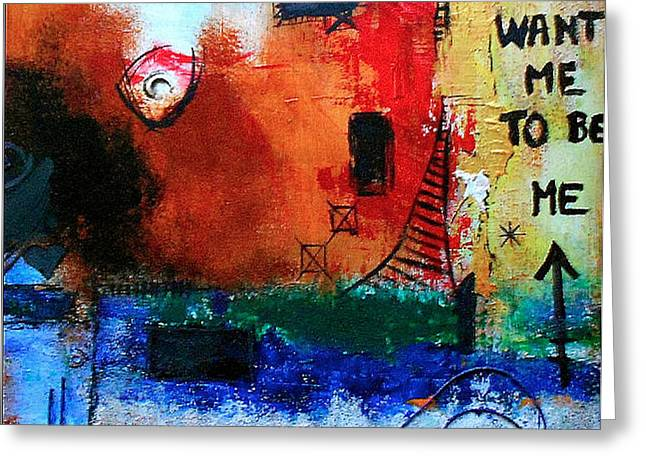 I Want Me To Be Me Greeting Card by Mirko Gallery